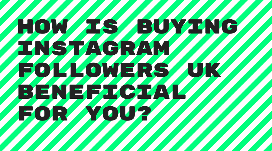 g how-is-buying-instagram-followers-uk-beneficial-for-you