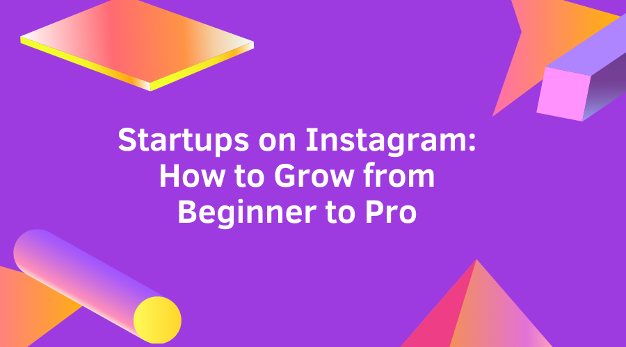 g startups-on-instagram-how-to-grow-from-beginner-to-pro