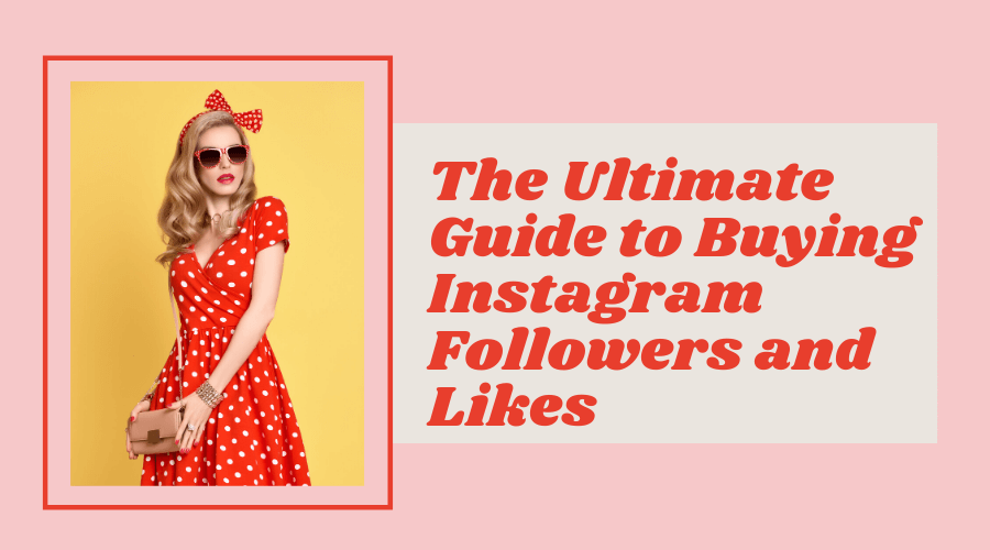 the-ultimate-guide-to-buying-instagram-followers-and-likes-top-8-reasons