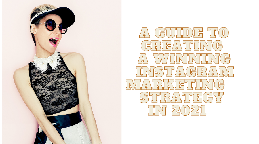 g a-guide-to-creating-a-winning-instagram-marketing-strategy-in-2021